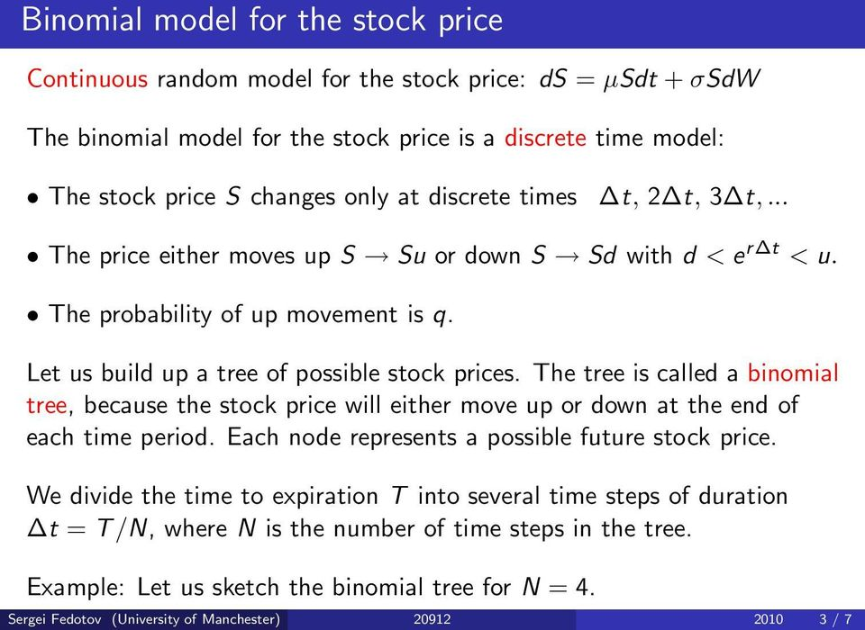 The tree is called a binomial tree, because the stock price will either move up or down at the end of each time period. Each node represents a possible future stock price.