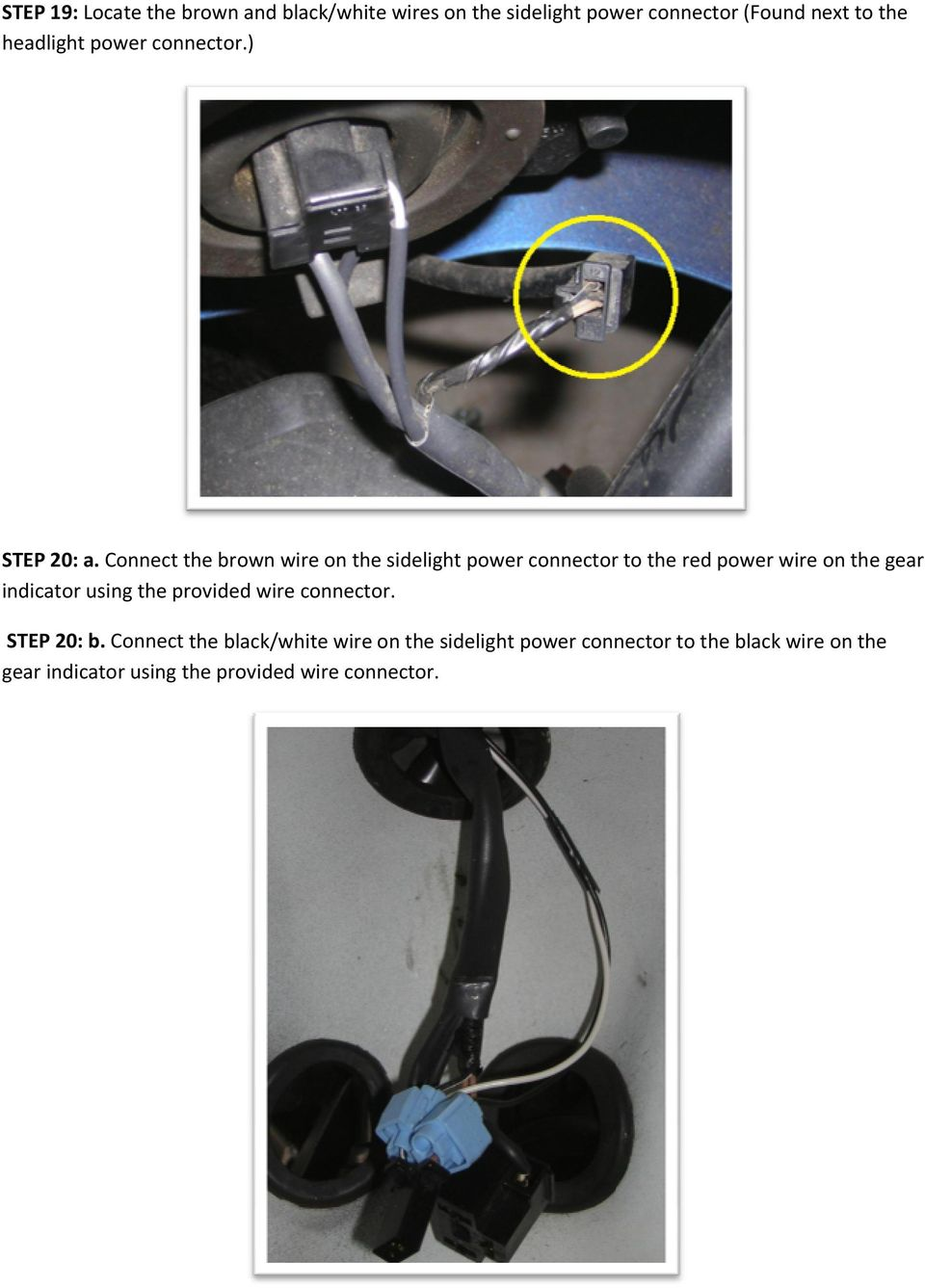 Connect the brown wire on the sidelight power connector to the red power wire on the gear indicator using