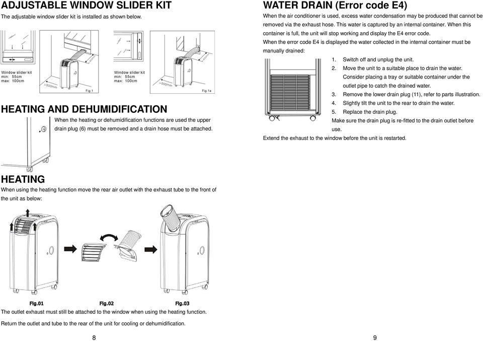 WATER DRAIN (Error code E4) When the air conditioner is used, excess water condensation may be produced that cannot be removed via the exhaust hose. This water is captured by an internal container.