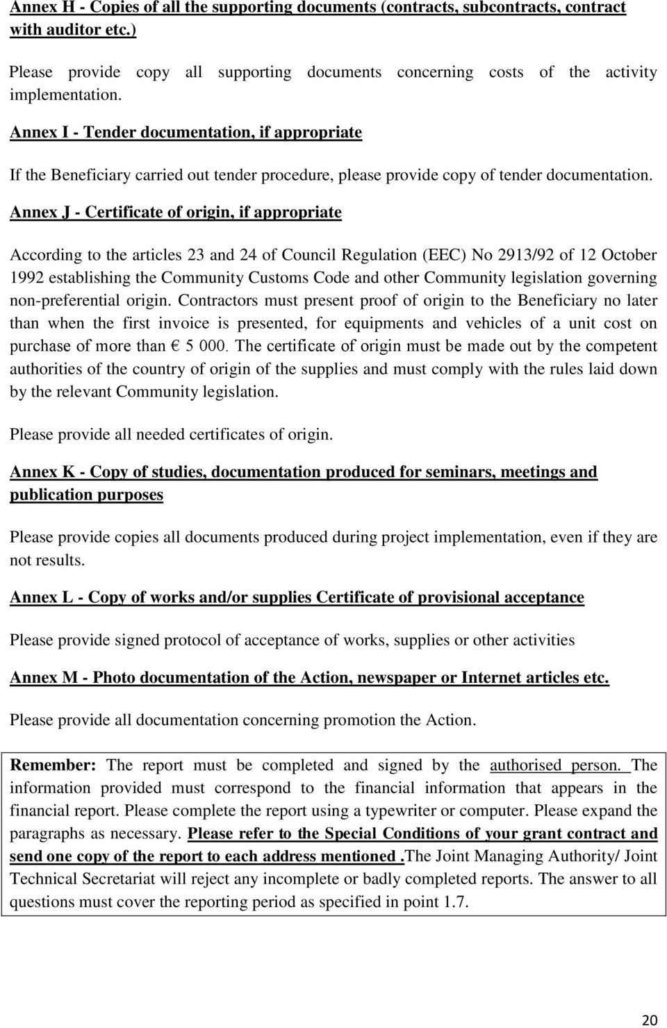 Annex J - Certificate of origin, if appropriate According to the articles 23 and 24 of Council Regulation (EEC) No 2913/92 of 12 October 1992 establishing the Community Customs Code and other