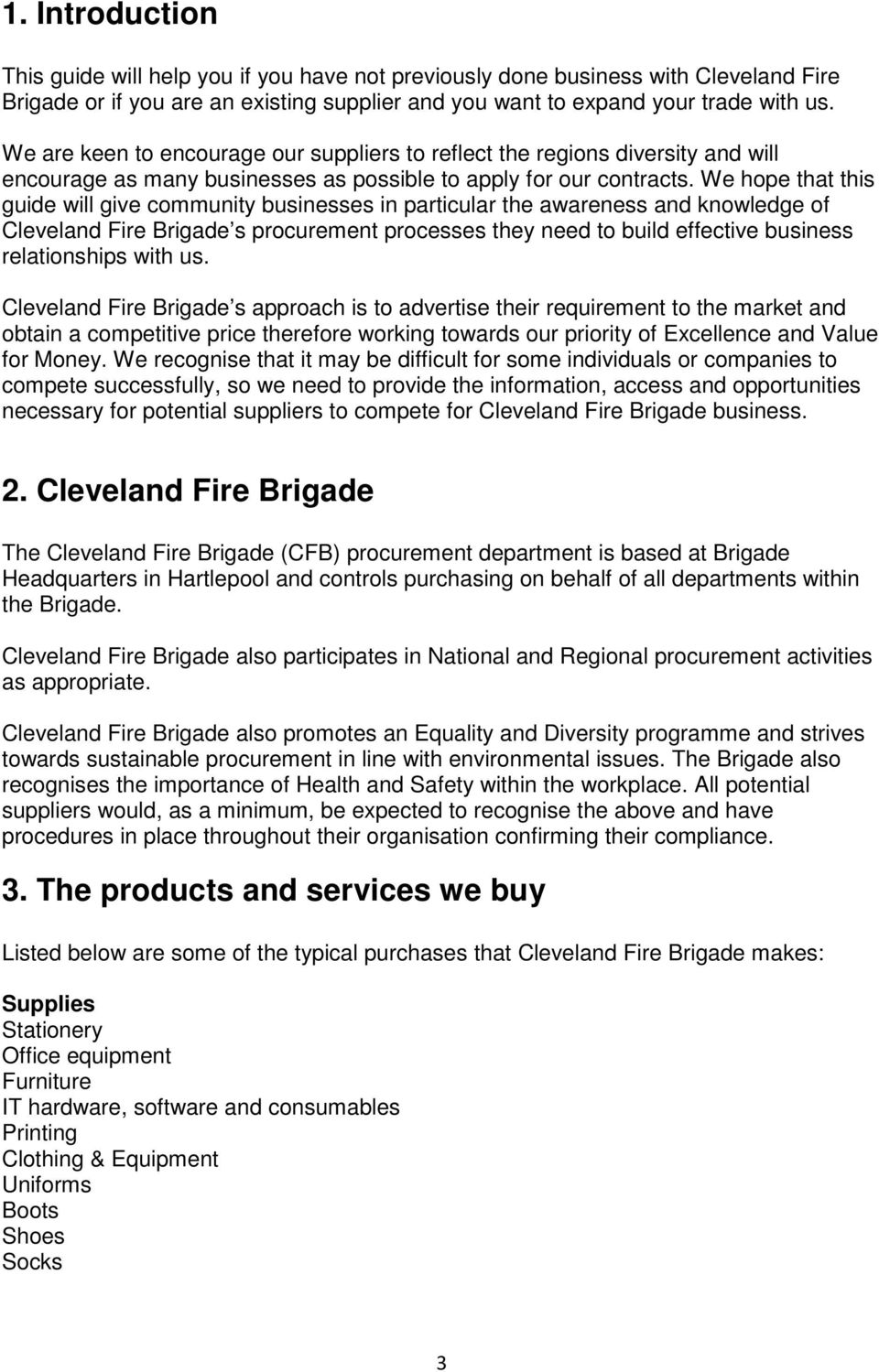 We hope that this guide will give community businesses in particular the awareness and knowledge of Cleveland Fire Brigade s procurement processes they need to build effective business relationships