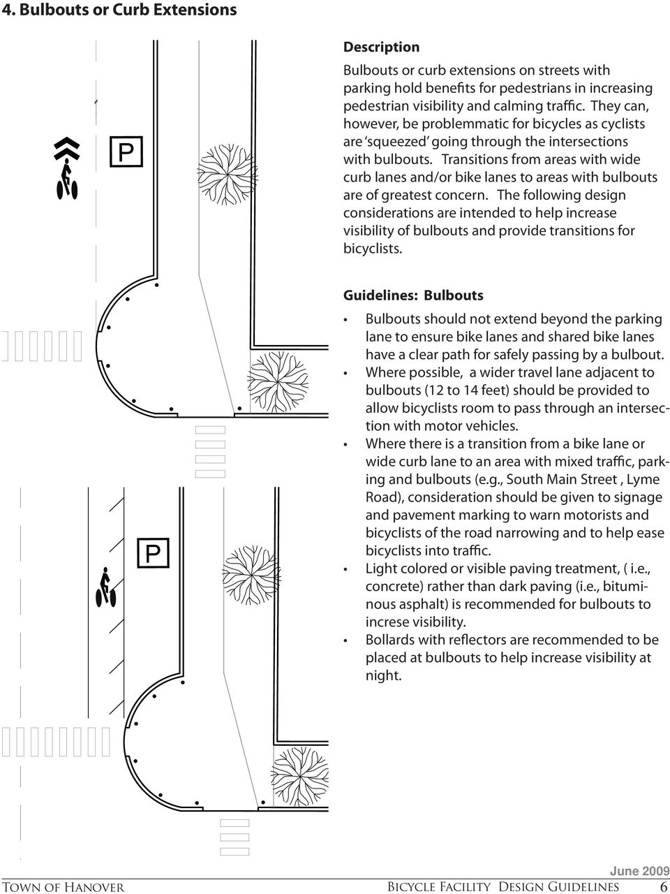 Transitions from areas with wide curb lanes and/or bike lanes to areas with bulbouts are of greatest concern.