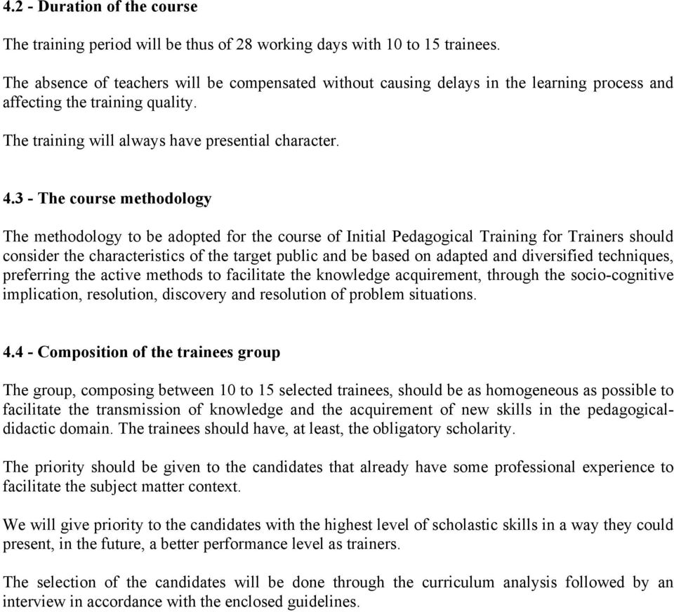 3 - The course methodology The methodology to be adopted for the course of Initial Pedagogical Training for Trainers should consider the characteristics of the target public and be based on adapted