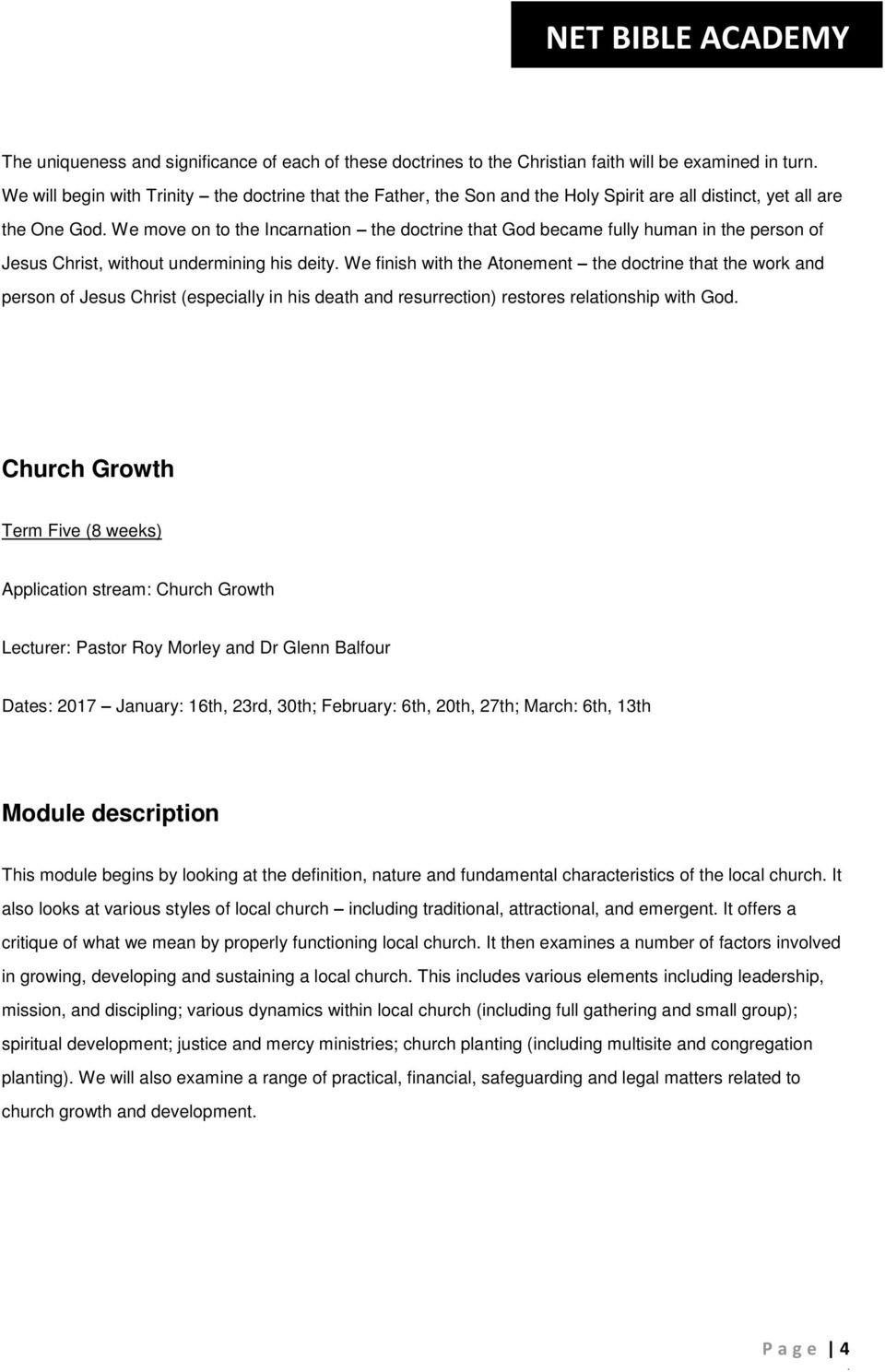 doctrine that the work and person of Jesus Christ (especially in his death and resurrection) restores relationship with God Church Growth Term Five (8 weeks) Application stream: Church Growth