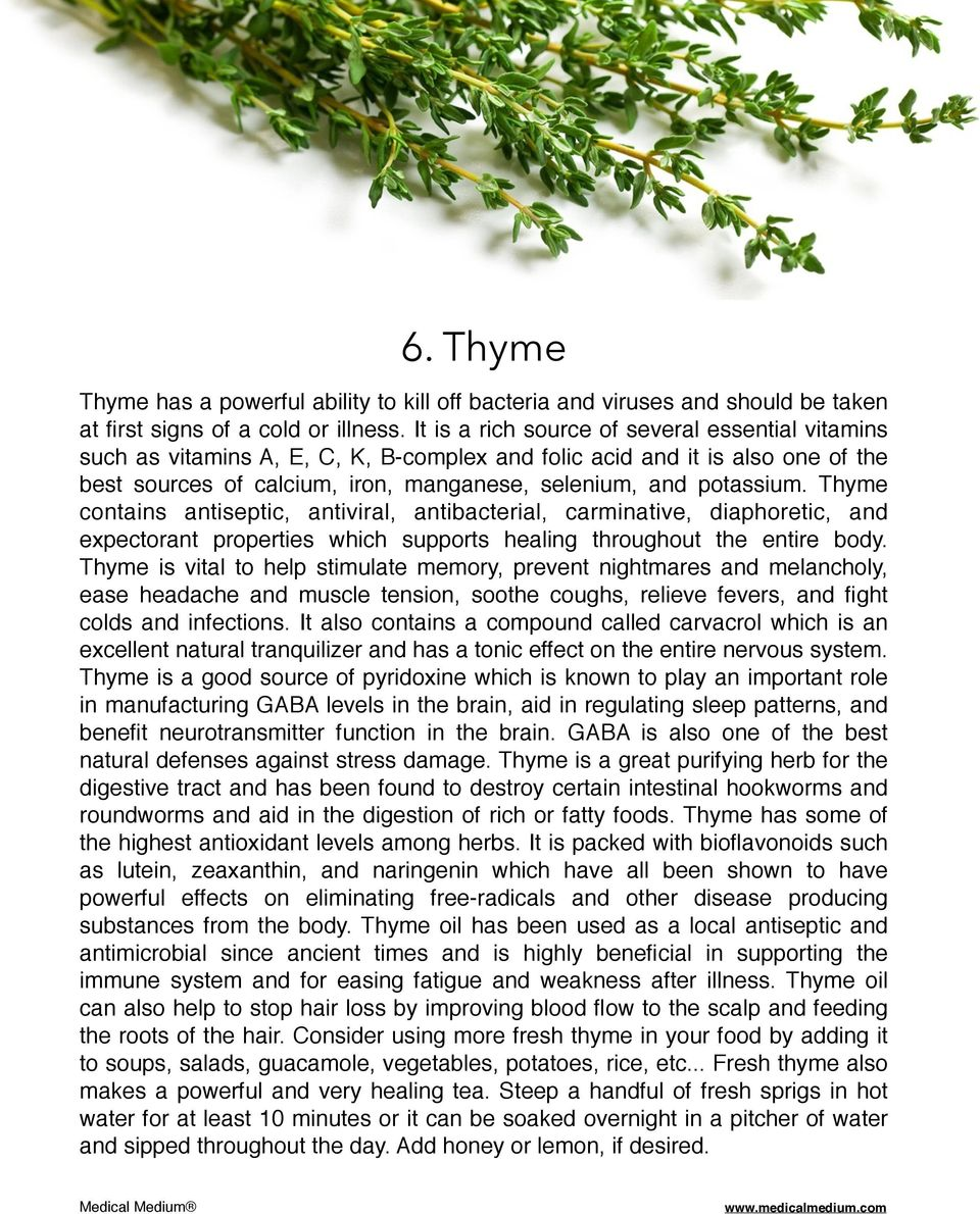Thyme contains antiseptic, antiviral, antibacterial, carminative, diaphoretic, and expectorant properties which supports healing throughout the entire body.