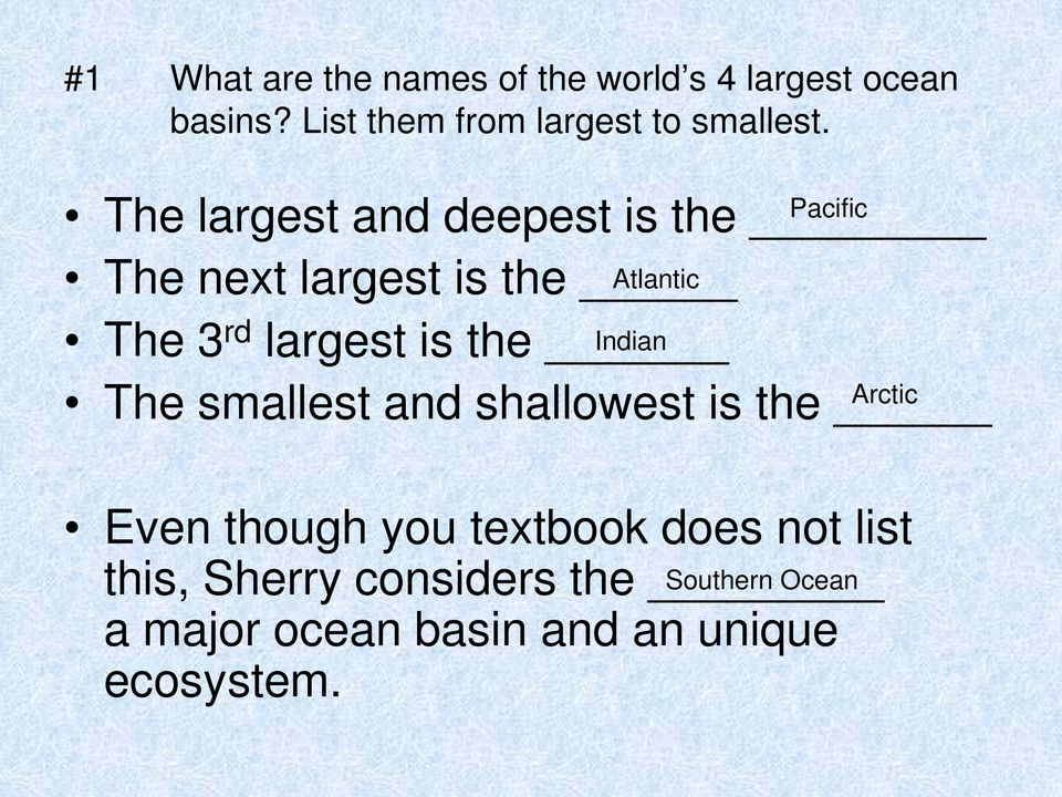 Pacific The largest and deepest is the The next largest is the Atlantic The 3 rd largest is