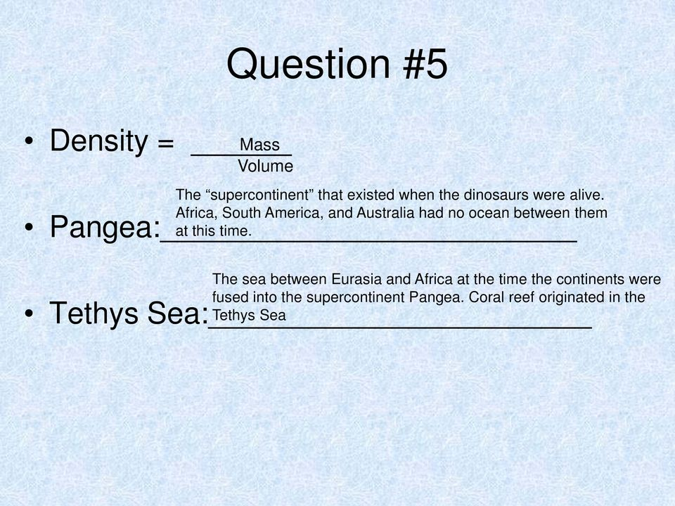 Africa, South America, and Australia had no ocean between them Pangea: at this time.