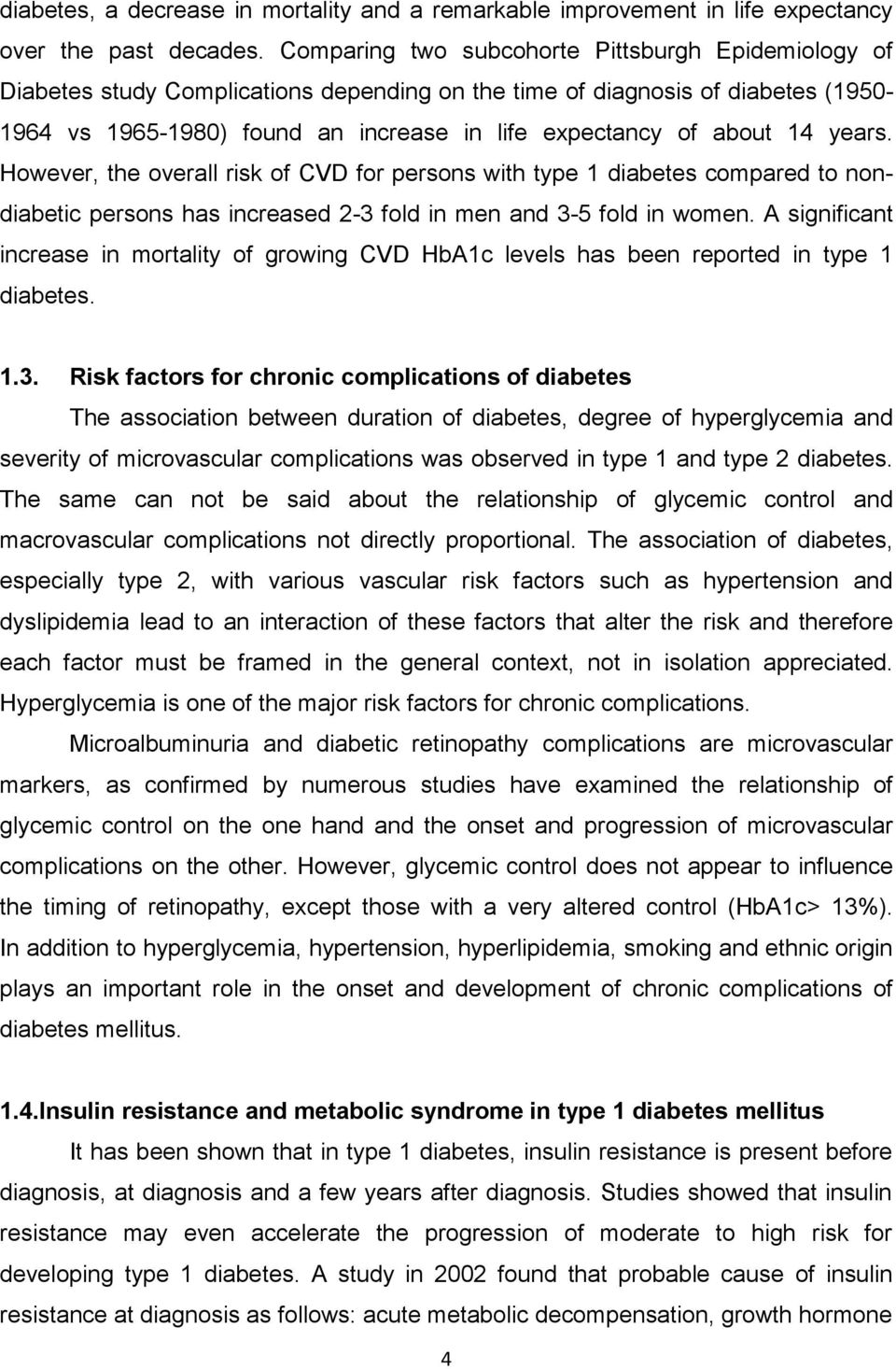 14 years. However, the overall risk of CVD for persons with type 1 diabetes compared to nondiabetic persons has increased 2-3 fold in men and 3-5 fold in women.