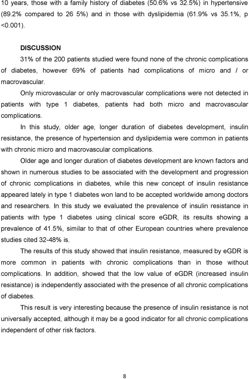 Only microvascular or only macrovascular complications were not detected in patients with type 1 diabetes, patients had both micro and macrovascular complications.