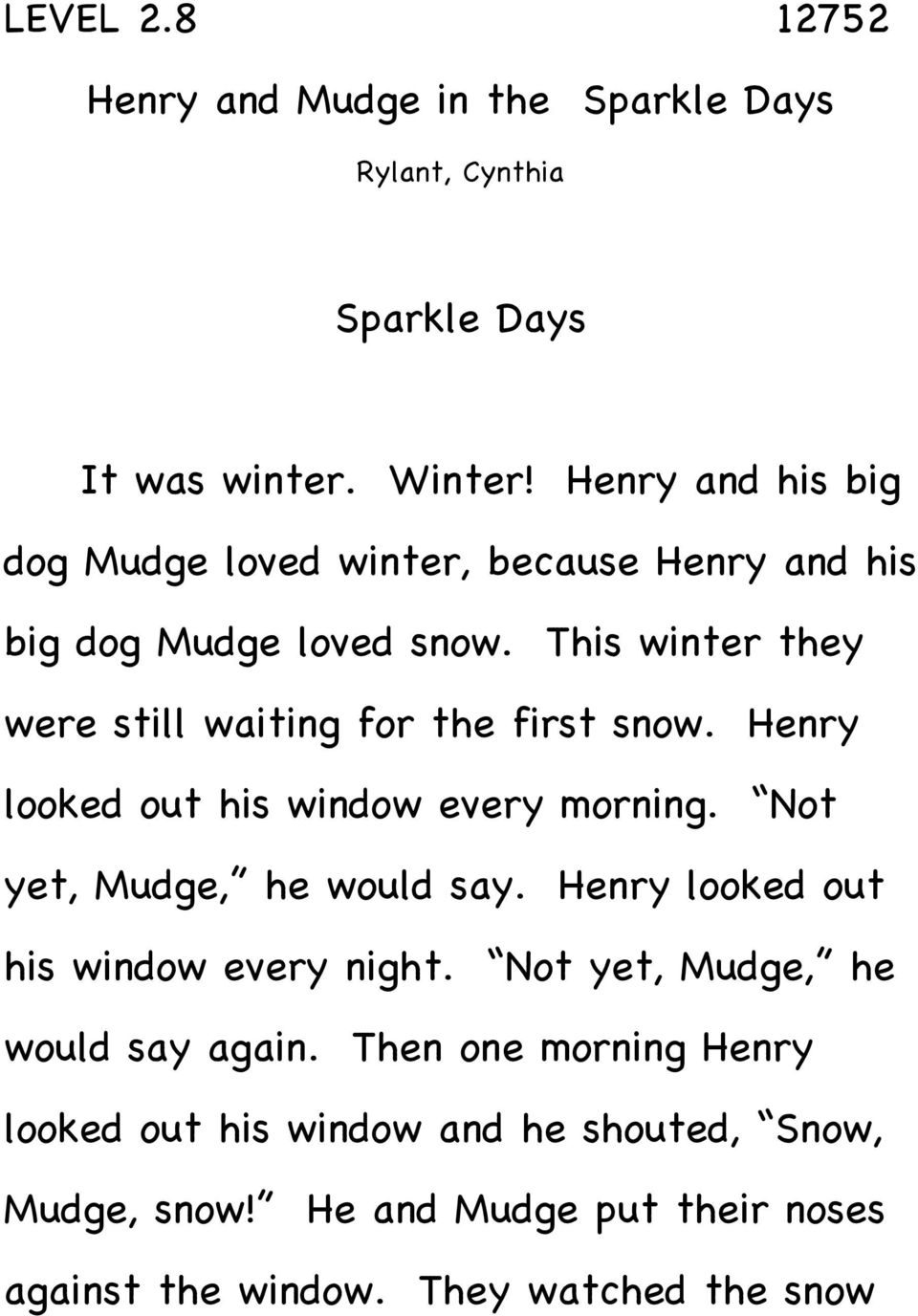 This winter they were still waiting for the first snow. Henry looked out his window every morning. Not yet, Mudge, he would say.