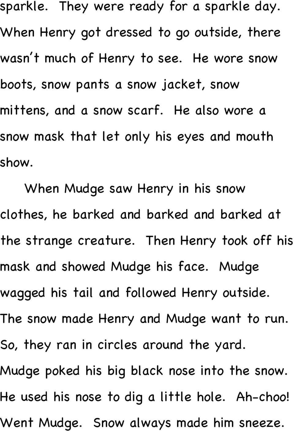 When Mudge saw Henry in his snow clothes, he barked and barked and barked at the strange creature. Then Henry took off his mask and showed Mudge his face.