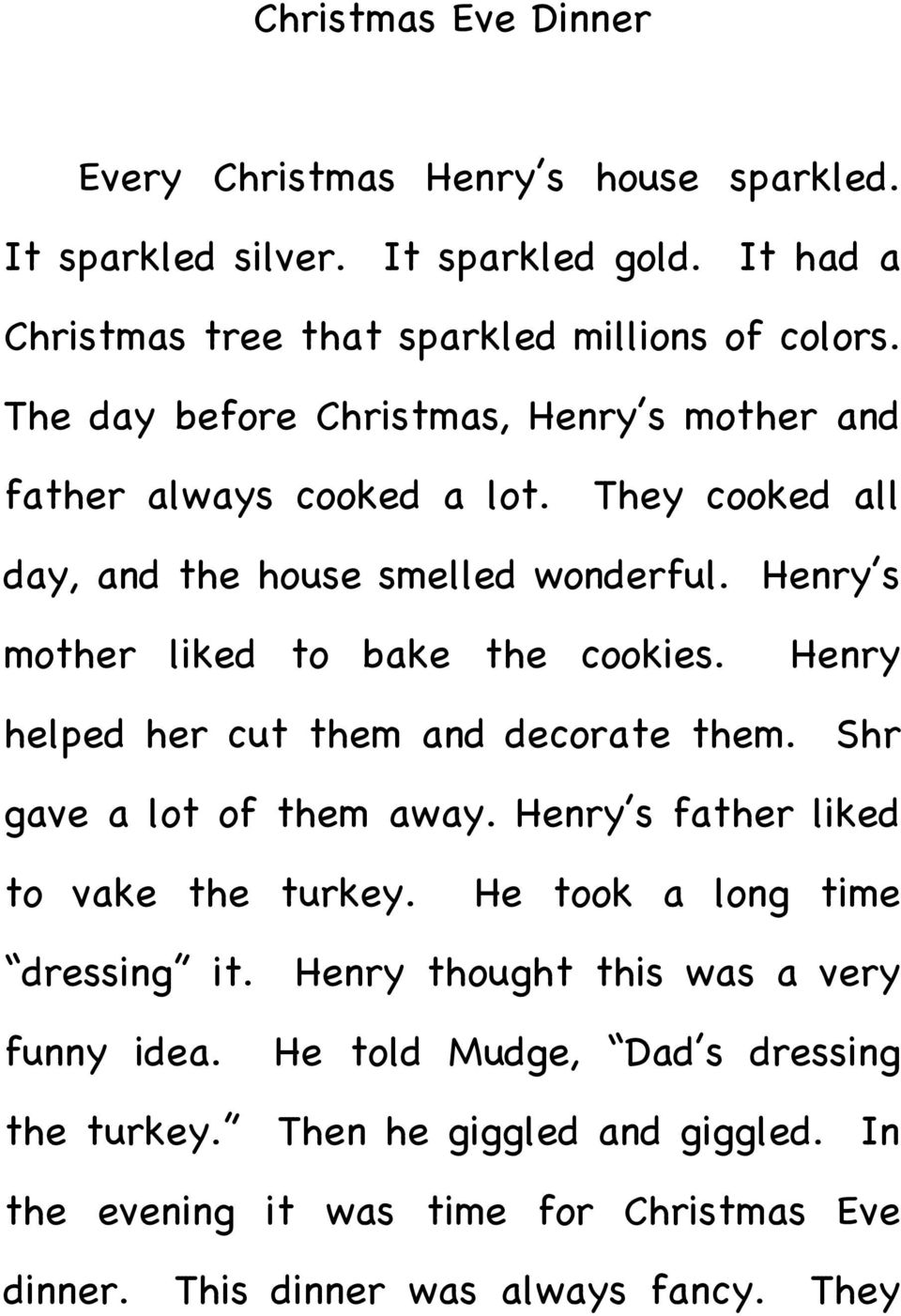 Henry helped her cut them and decorate them. Shr gave a lot of them away. Henry s father liked to vake the turkey. He took a long time dressing it.