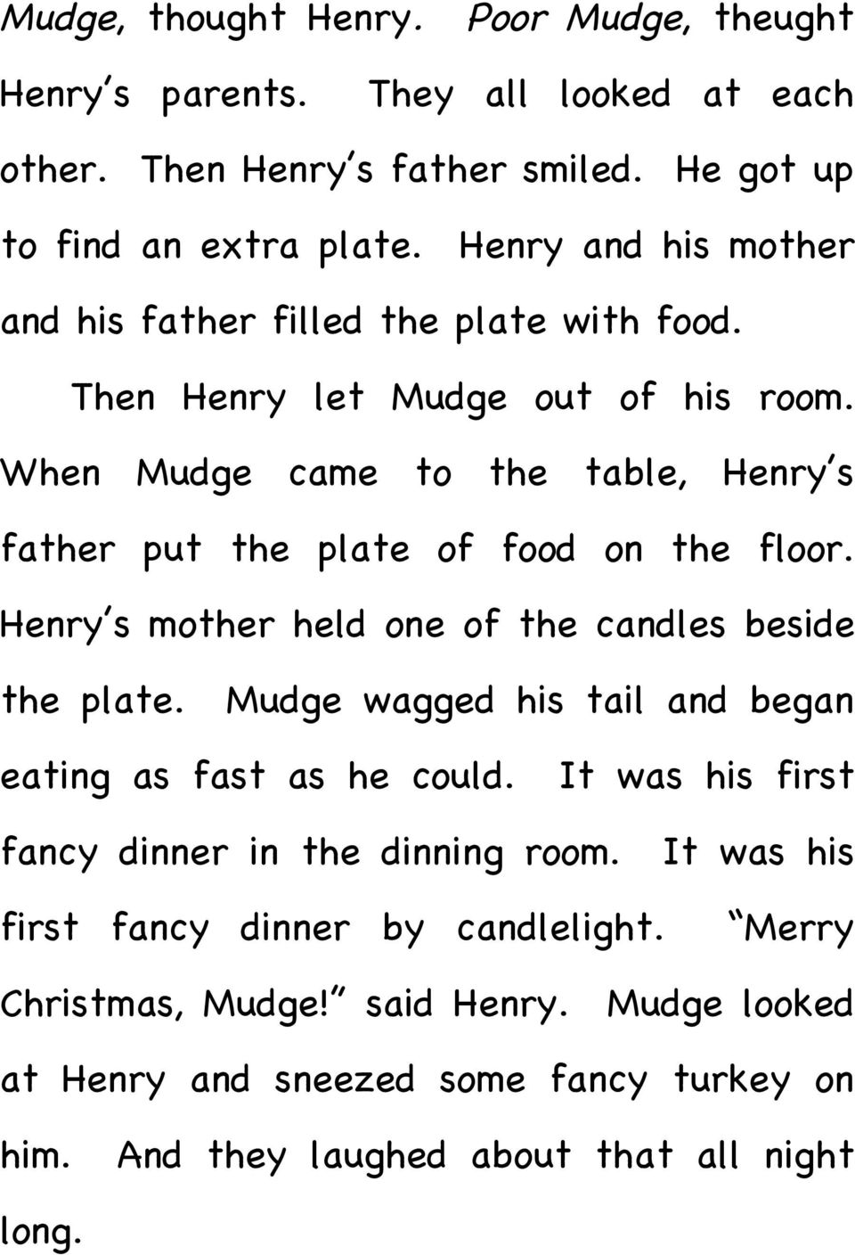 When Mudge came to the table, Henry s father put the plate of food on the floor. Henry s mother held one of the candles beside the plate.
