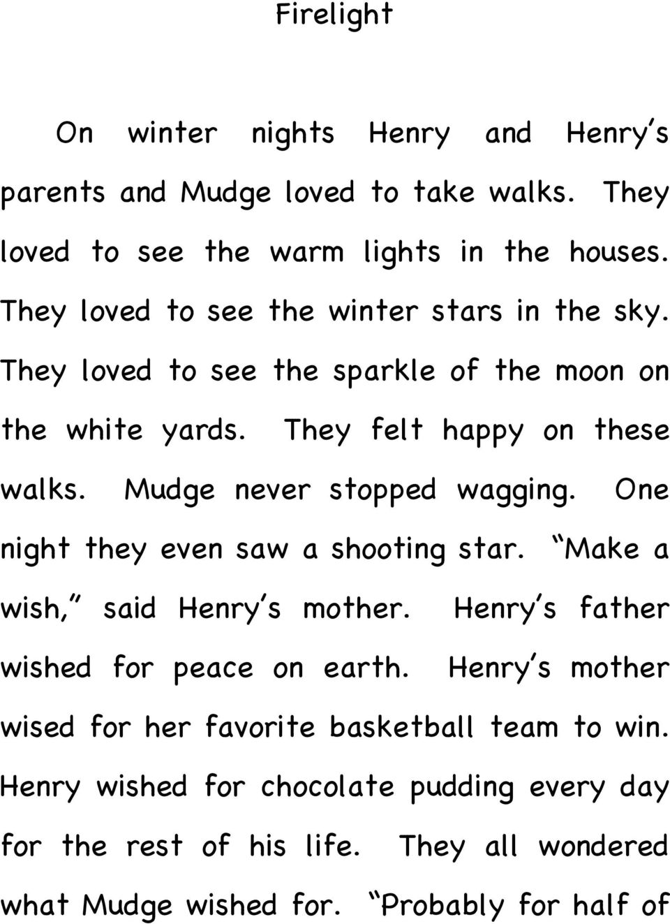 Mudge never stopped wagging. One night they even saw a shooting star. Make a wish, said Henry s mother. wished for peace on earth.