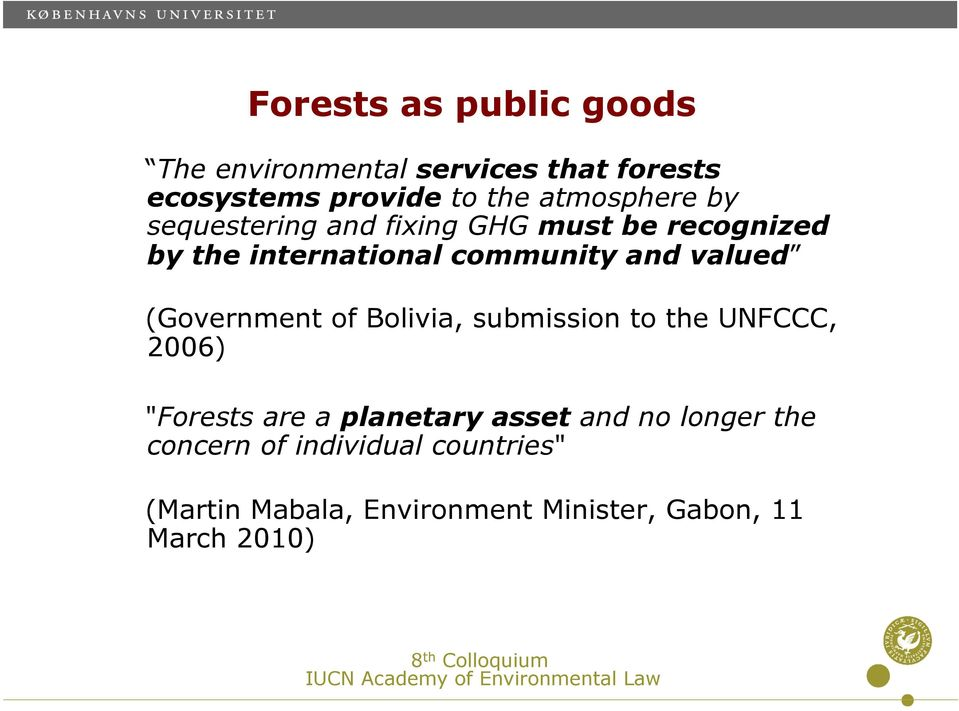 "valued (Government of Bolivia, submission to the UNFCCC, 2006) ""Forests are a planetary asset and"