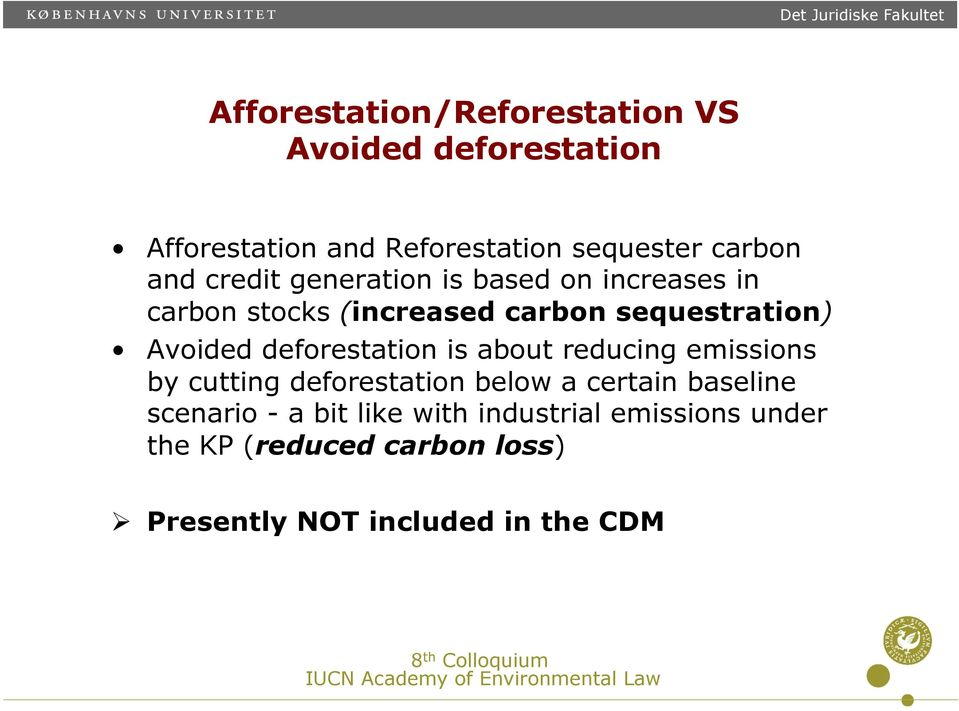 deforestation is about reducing emissions by cutting deforestation below a certain baseline scenario -