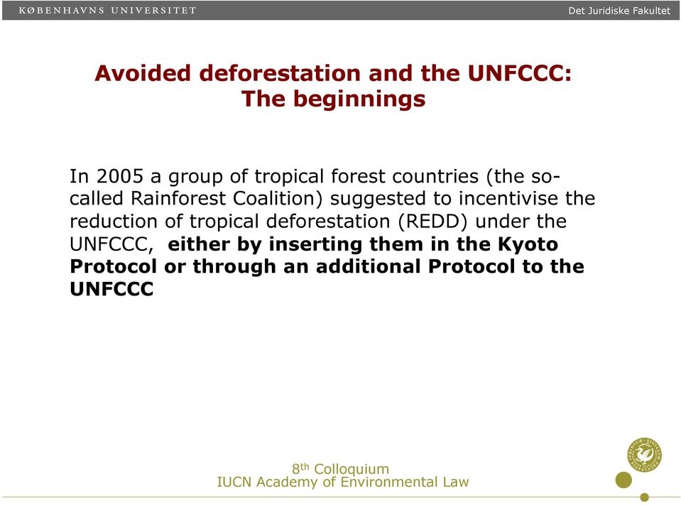 incentivise the reduction of tropical deforestation (REDD) under the UNFCCC,