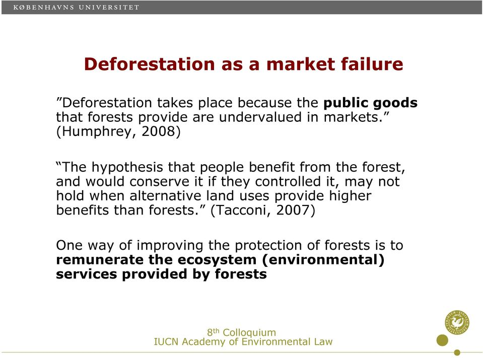 (Humphrey, 2008) The hypothesis that people benefit from the forest, and would conserve it if they controlled it,