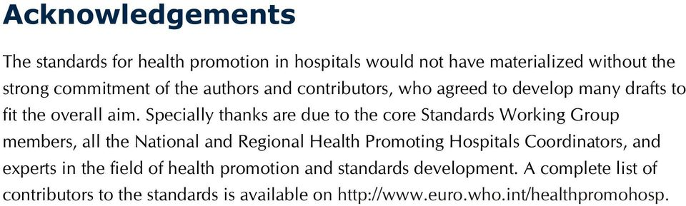 Specially thanks are due to the core Standards Working Group members, all the National and Regional Health Promoting Hospitals