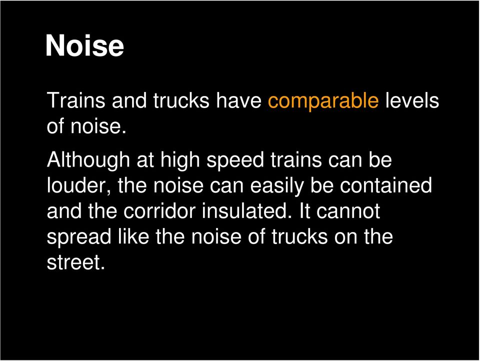 Although at high speed trains can be louder, the noise