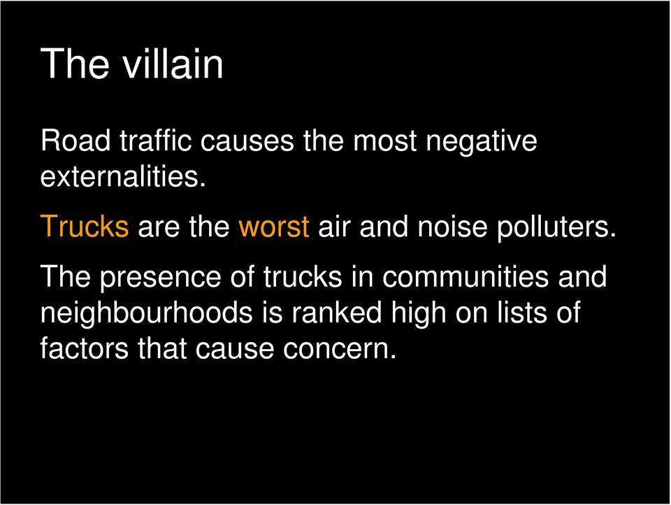 Trucks are the worst air and noise polluters.