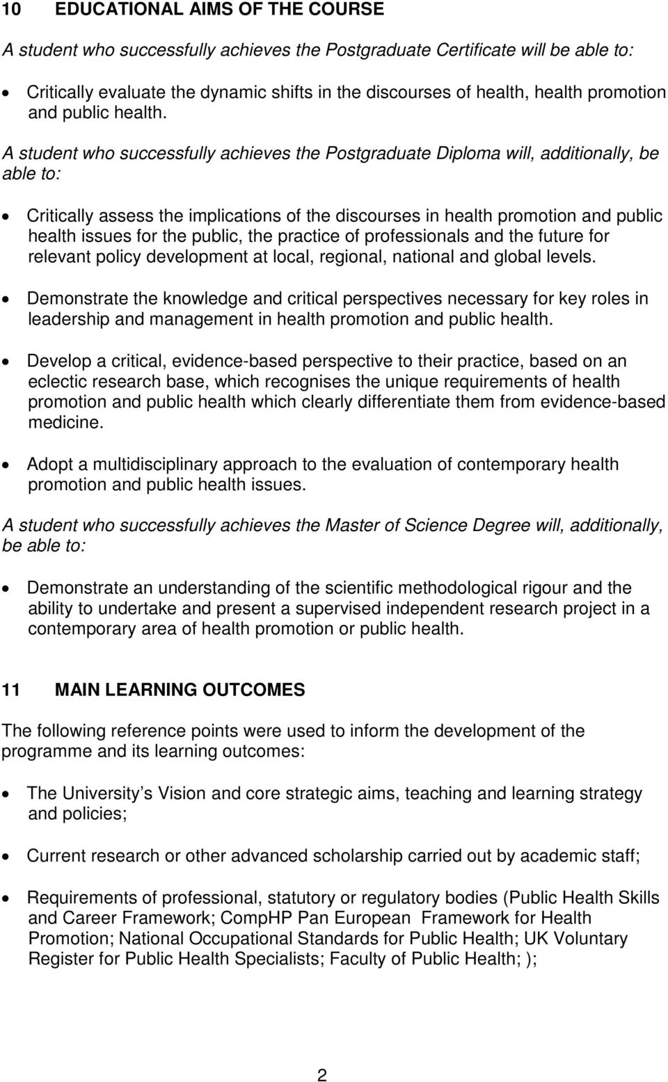 A student who successfully achieves the Postgraduate Diploma will, additionally, be able to: Critically assess the implications of the discourses in health promotion and public health issues for the