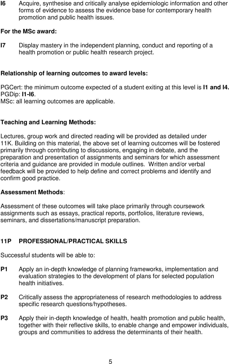 Relationship of learning outcomes to award levels: PGCert: the minimum outcome expected of a student exiting at this level is I1 and I4. PGDip: I1-I6. MSc: all learning outcomes are applicable.