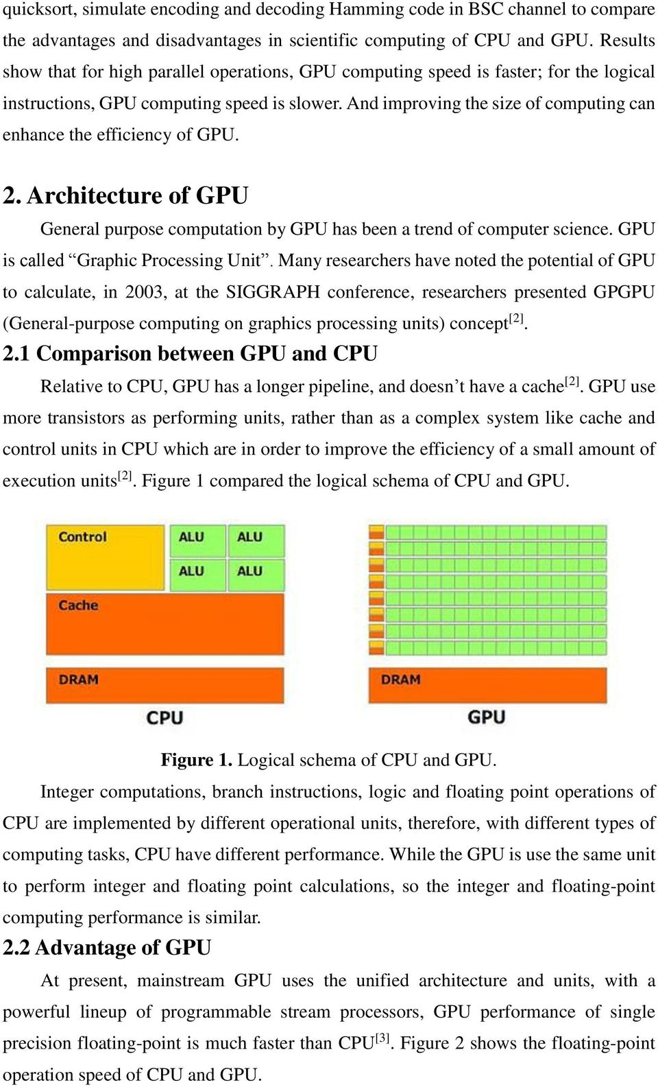 And improving the size of computing can enhance the efficiency of GPU. 2. Architecture of GPU General purpose computation by GPU has been a trend of computer science.