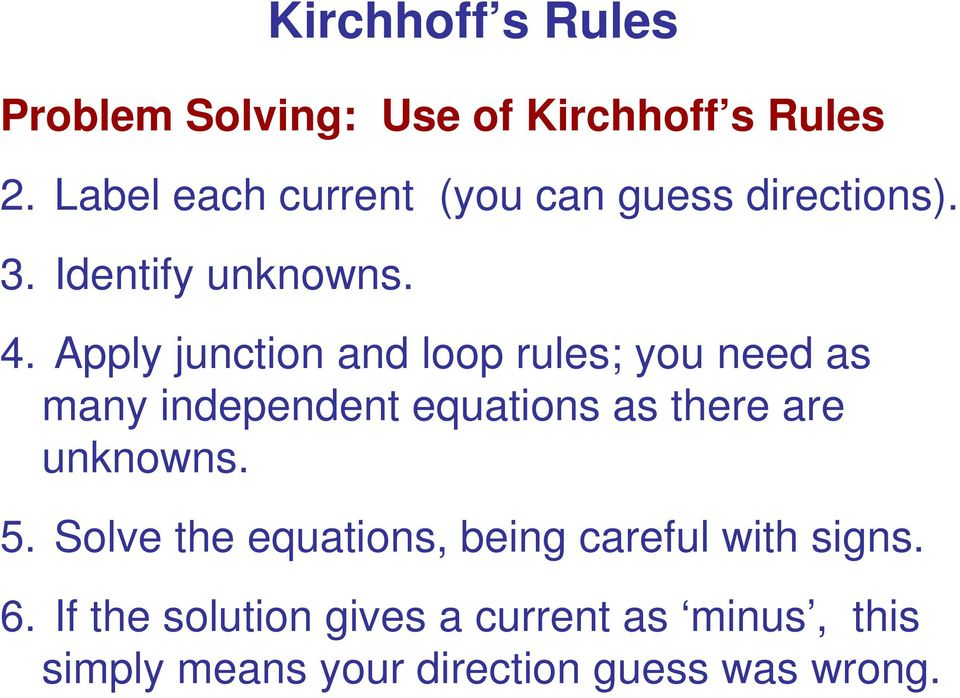 Apply junction and loop rules; you need as many independent equations as there are unknowns.
