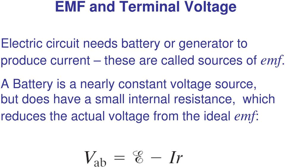 A Battery is a nearly constant voltage source, but does have a