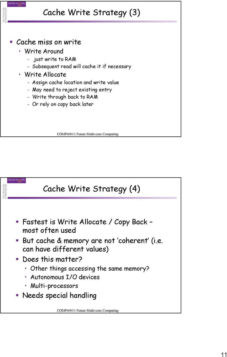 later Cache Write Strategy (4) Fastest is Write Allocate / Copy Back most often used But cache & memory are not coherent (i.e. can have different values) Does this matter?