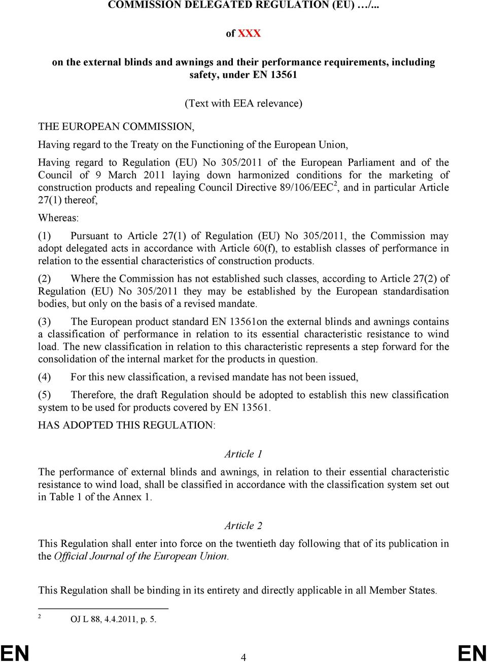 Functioning of the European Union, Having regard to Regulation (EU) No 305/2011 of the European Parliament and of the Council of 9 March 2011 laying down harmonized conditions for the marketing of