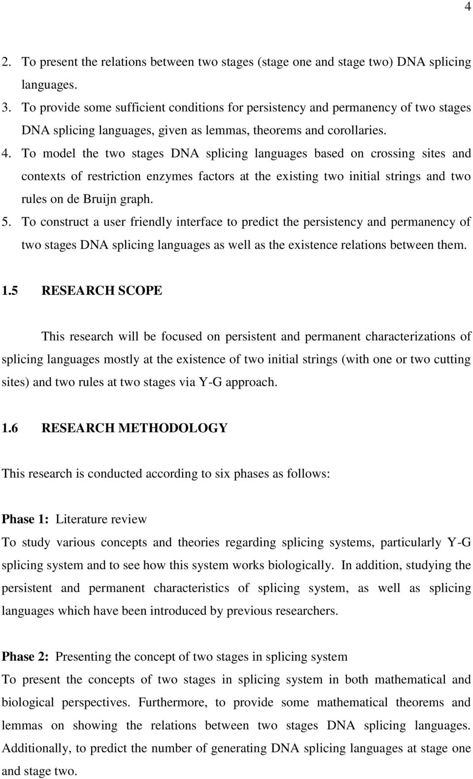 To model the two stages DNA splicing languages based on crossing sites and contexts of restriction enzymes factors at the existing two initial strings and two rules on de Bruijn graph. 5.
