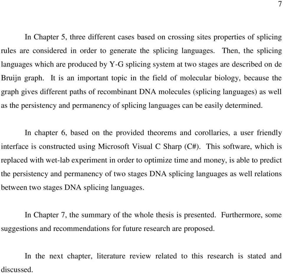 It is an important topic in the field of molecular biology, because the graph gives different paths of recombinant DNA molecules (splicing languages) as well as the persistency and permanency of