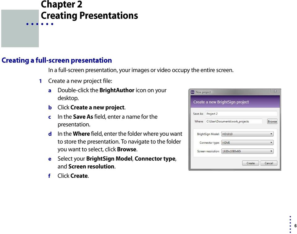 In the Save As field, enter a name for the presentation. In the Where field, enter the folder where you want to store the presentation.