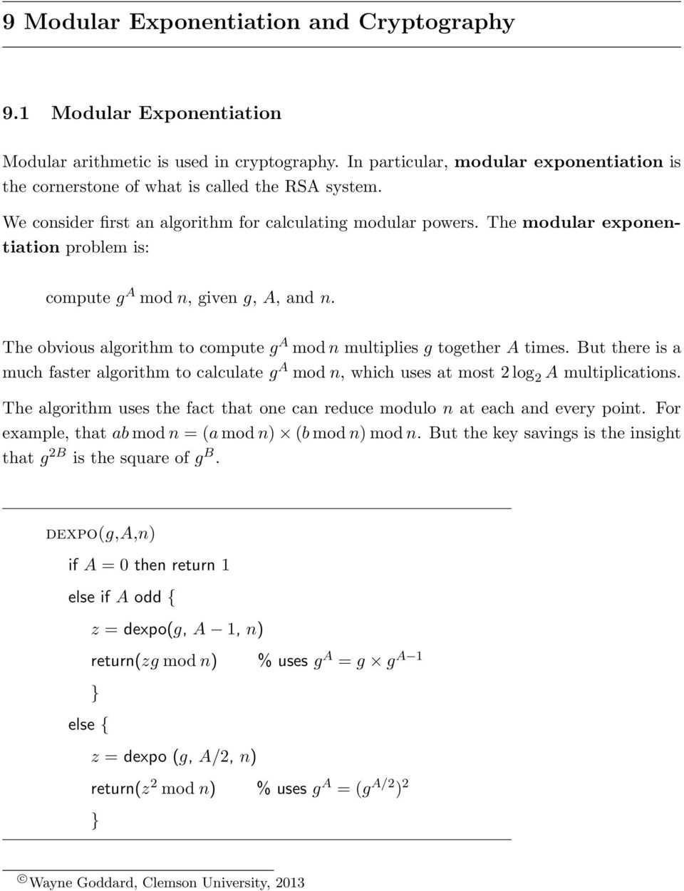 The modular exponentiation problem is: compute g A mod n, given g, A, and n. The obvious algorithm to compute g A mod n multiplies g together A times.