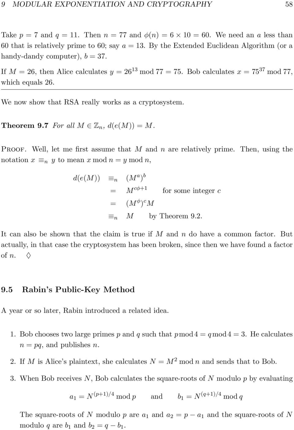 We now show that RSA really works as a cryptosystem. Theorem 9.7 For all M Z n, d(e(m)) = M. Proof. Well, let me first assume that M and n are relatively prime.