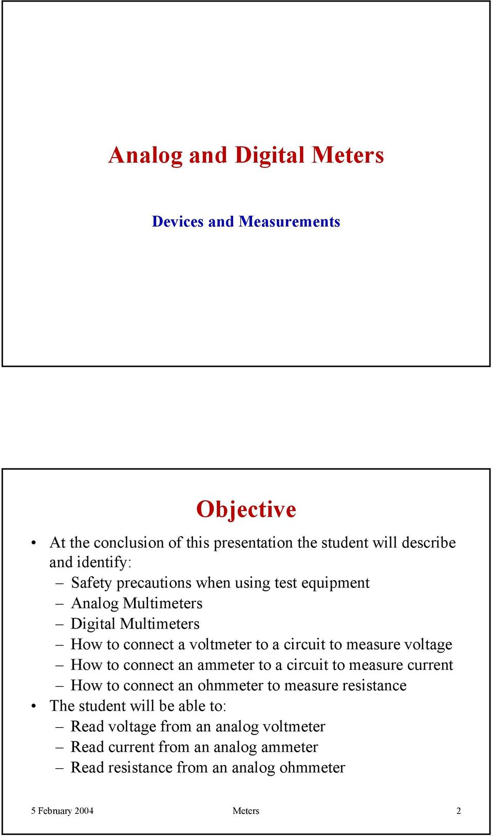 measure voltage How to connect an ammeter to a circuit to measure current How to connect an ohmmeter to measure resistance The student