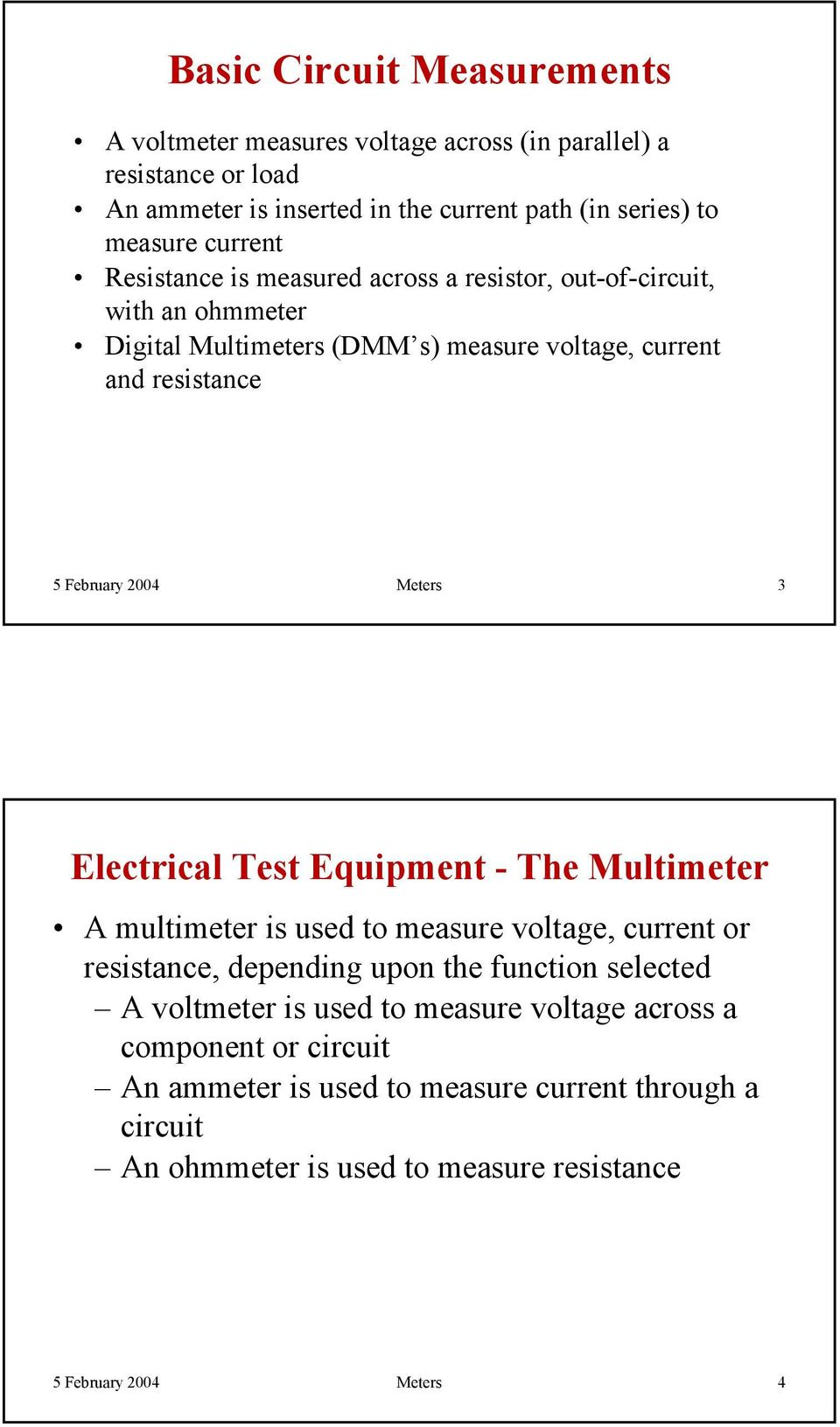Meters 3 Electrical Test Equipment - The Multimeter A multimeter is used to measure voltage, current or resistance, depending upon the function selected A voltmeter