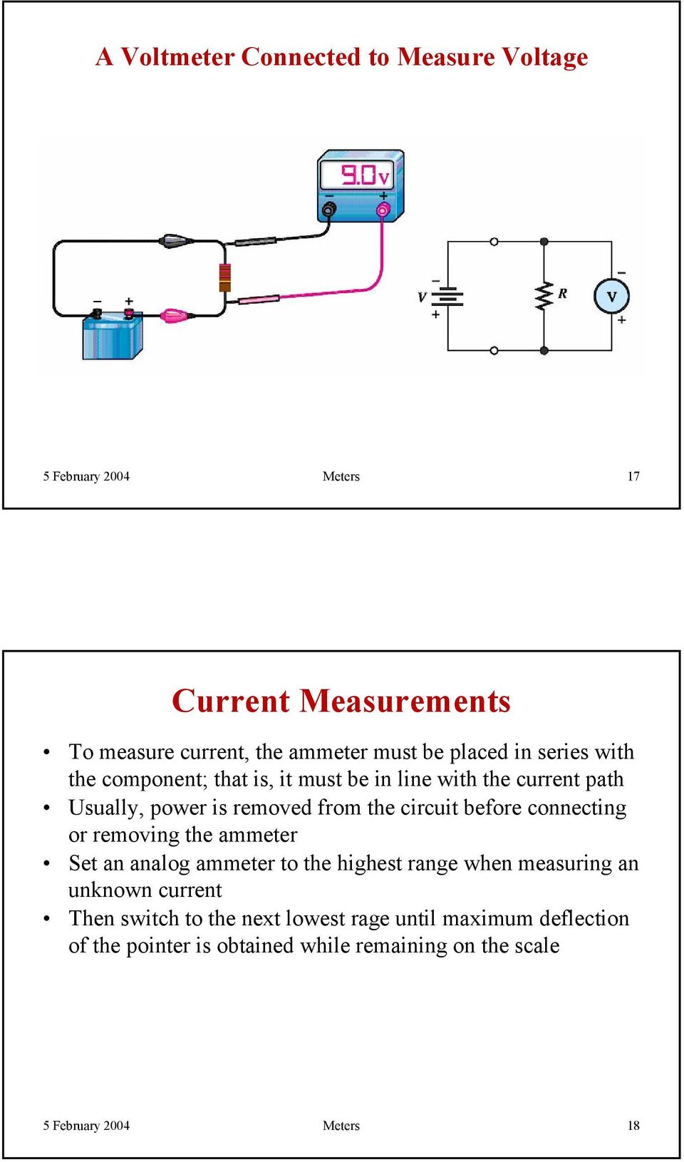 circuit before connecting or removing the ammeter Set an analog ammeter to the highest range when measuring an unknown current
