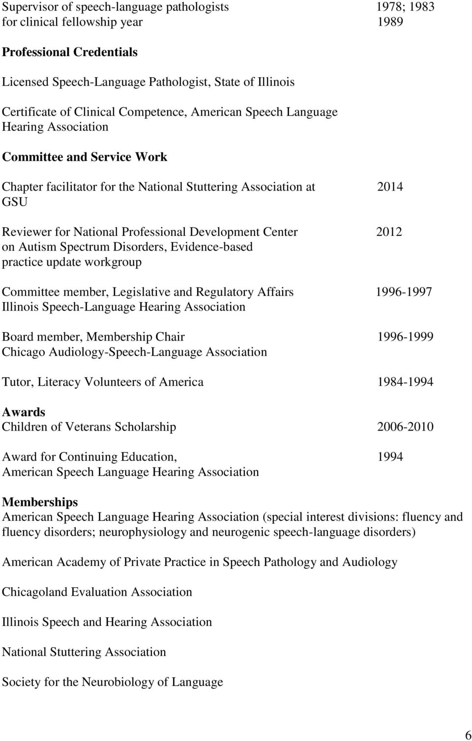 Development Center 2012 on Autism Spectrum Disorders, Evidence-based practice update workgroup Committee member, Legislative and Regulatory Affairs 1996-1997 Illinois Speech-Language Hearing