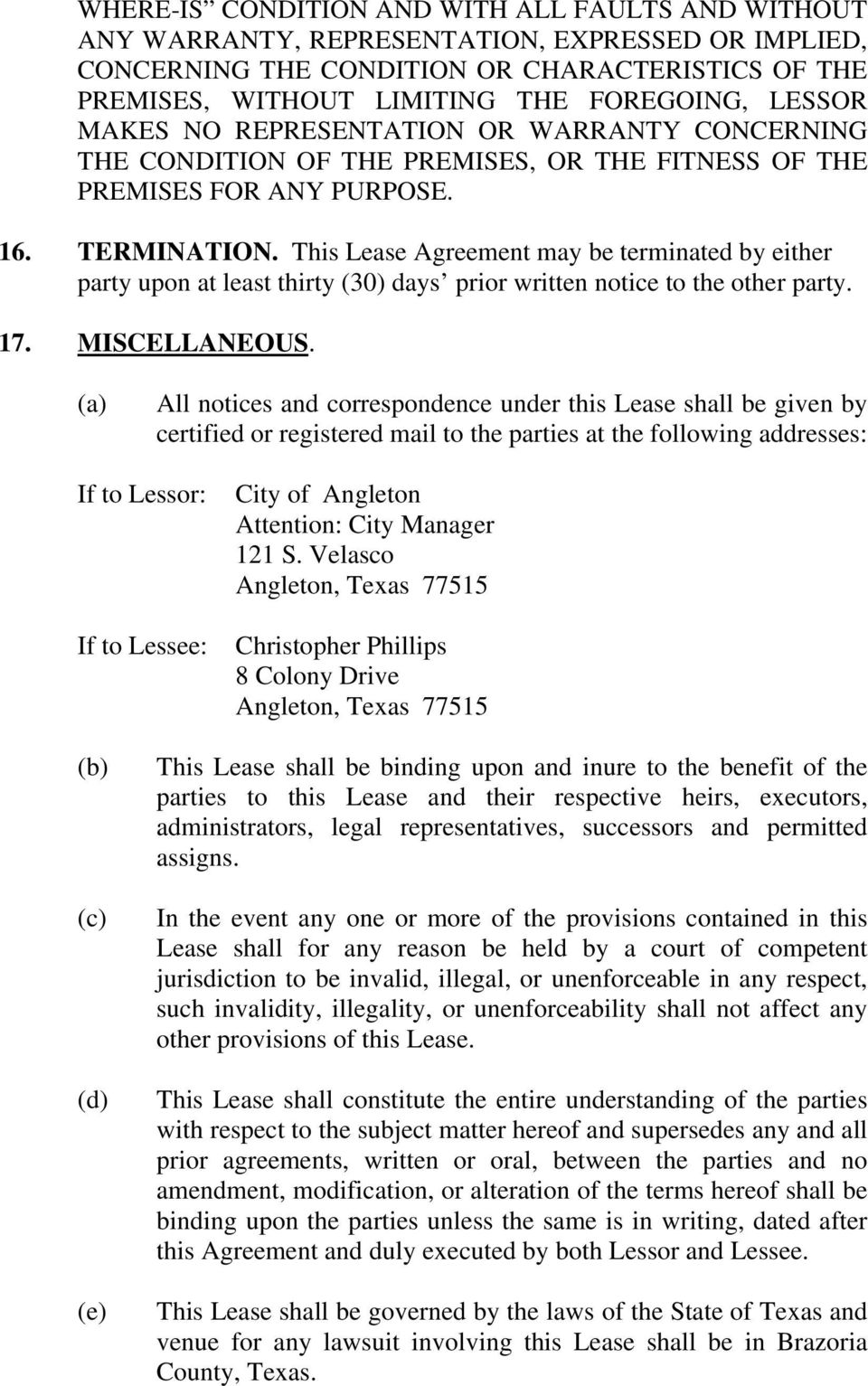 This Lease Agreement may be terminated by either party upon at least thirty (30) days prior written notice to the other party. 17. MISCELLANEOUS.