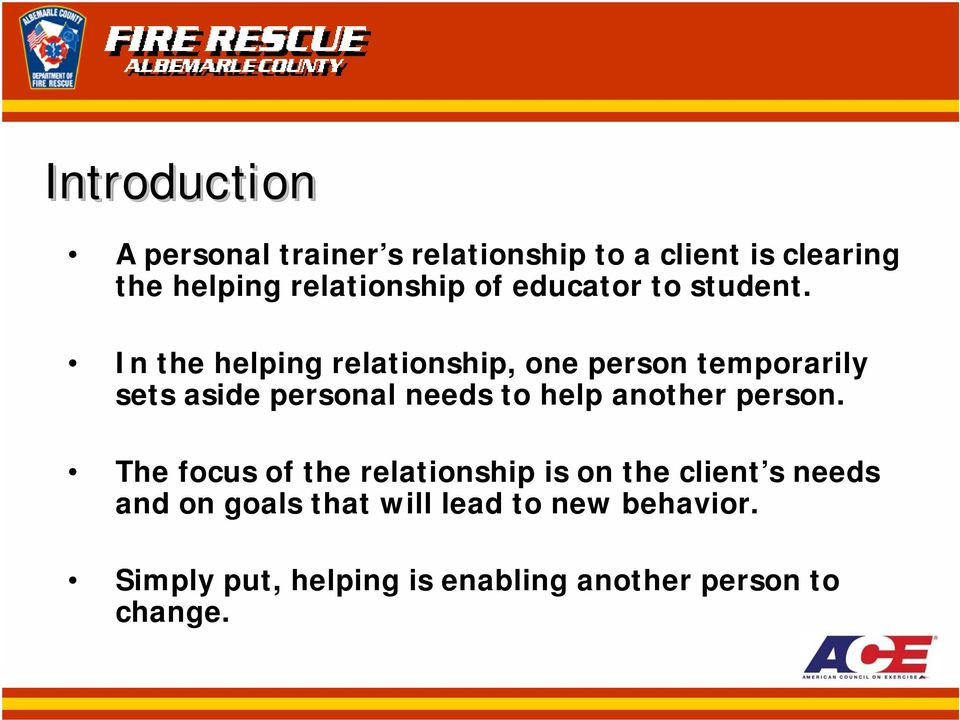 In the helping relationship, one person temporarily sets aside personal needs to help another