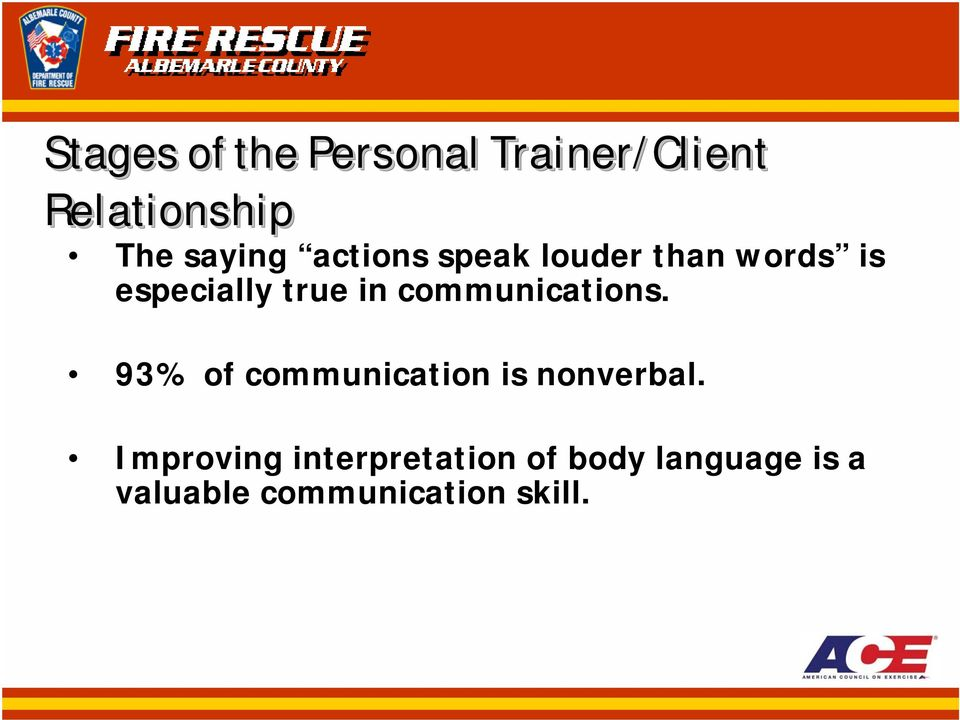 93% of communication is nonverbal.