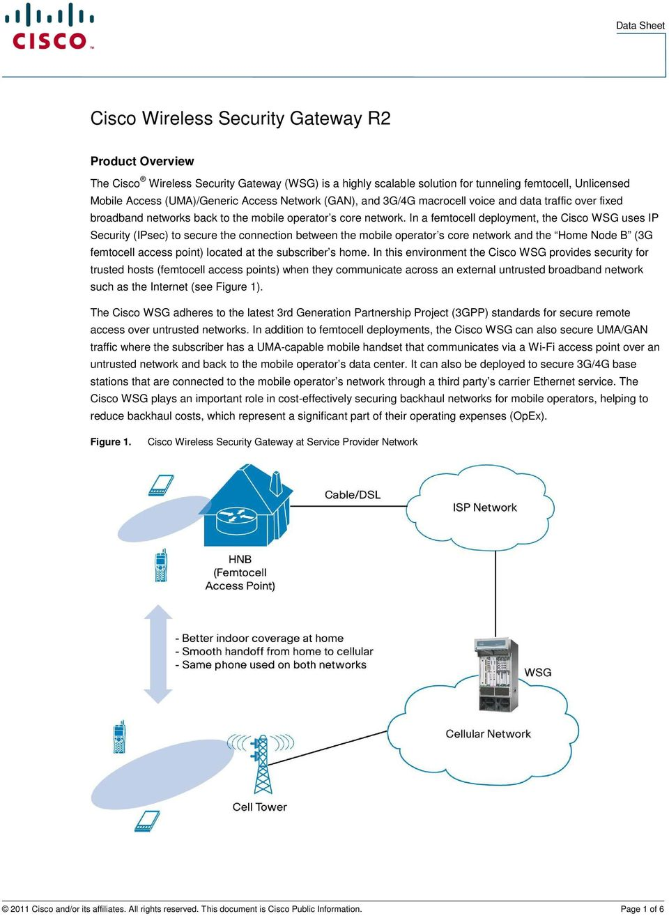 In a femtocell deployment, the Cisco WSG uses IP Security (IPsec) to secure the connection between the mobile operator s core network and the Home Node B (3G femtocell access point) located at the