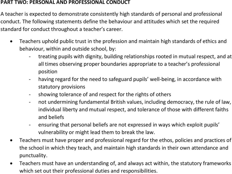 Teachers uphold public trust in the profession and maintain high standards of ethics and behaviour, within and outside school, by: - treating pupils with dignity, building relationships rooted in