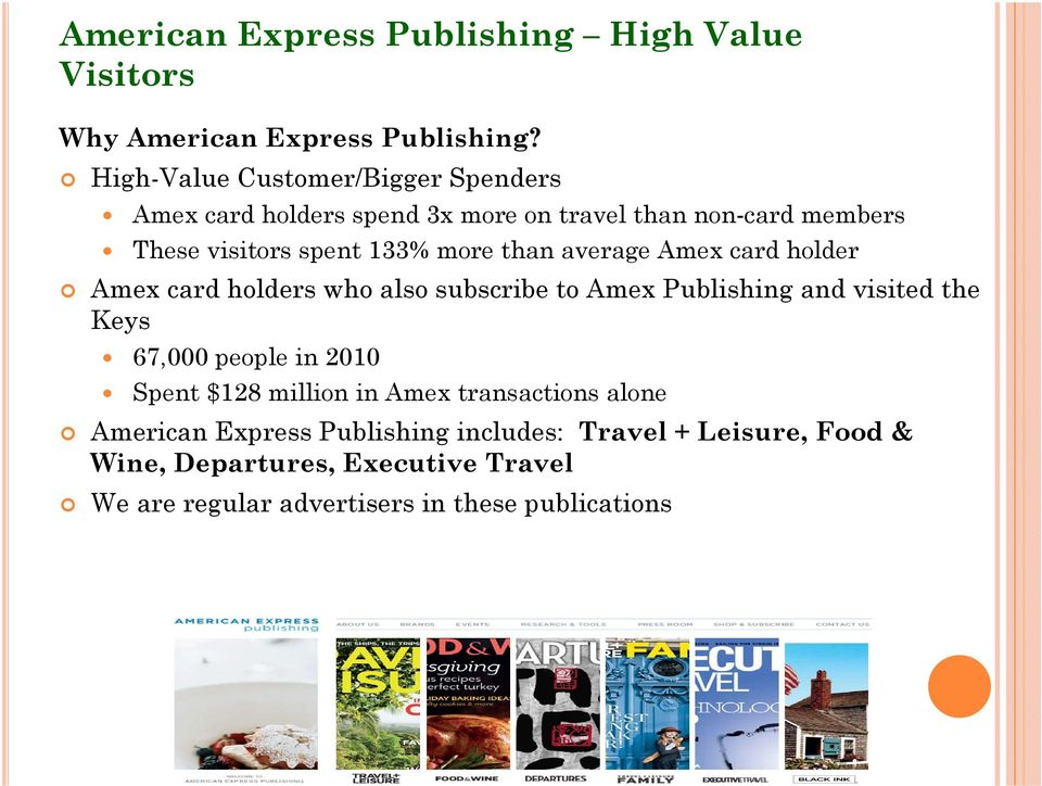 than average Amex card holder Amex card holders who also subscribe to Amex Publishing and visited the Keys 67,000 people in 2010