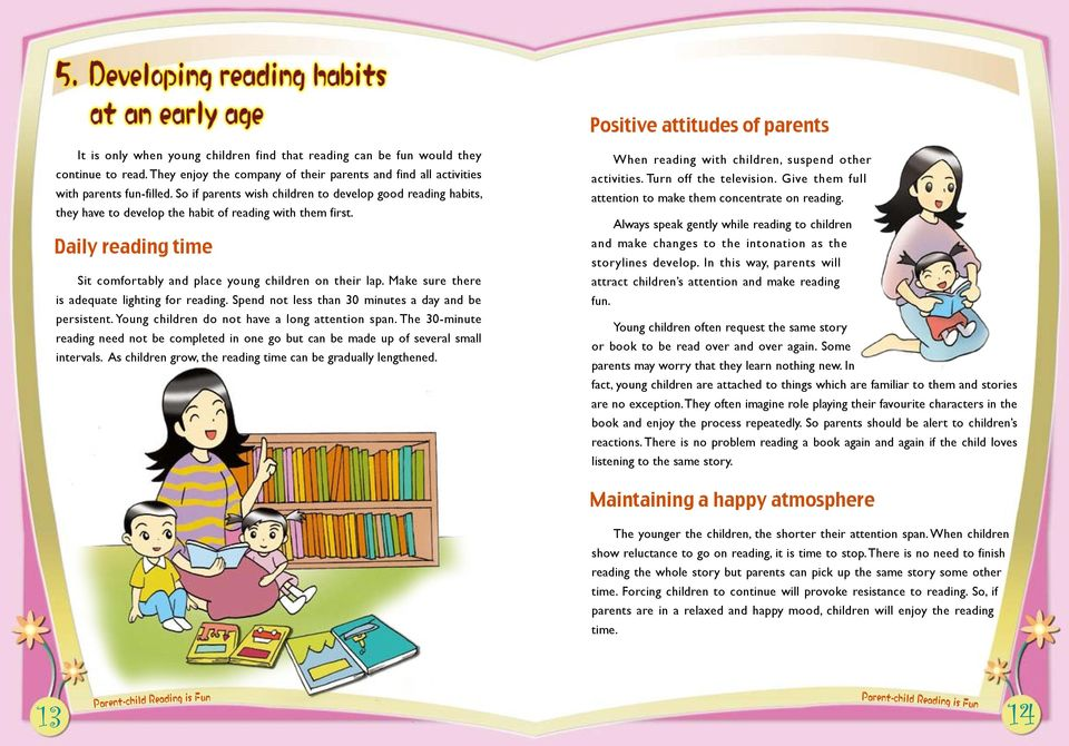 So if parents wish children to develop good reading habits, they have to develop the habit of reading with them first. Daily reading time Sit comfortably and place young children on their lap.
