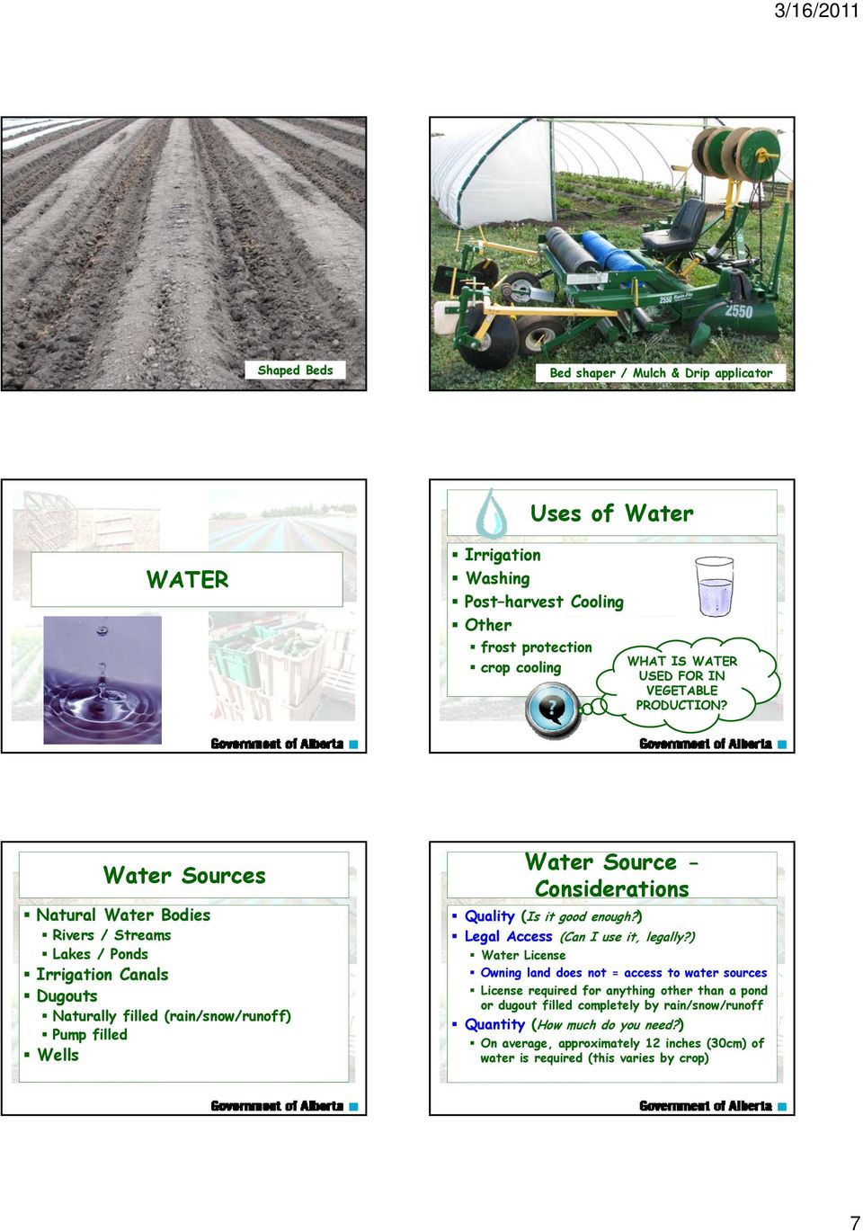 Water Sources Natural Water Bodies Rivers / Streams Lakes / Ponds Irrigation Canals Dugouts Naturally filled (rain/snow/runoff) Pump filled Wells Water Source - Considerations