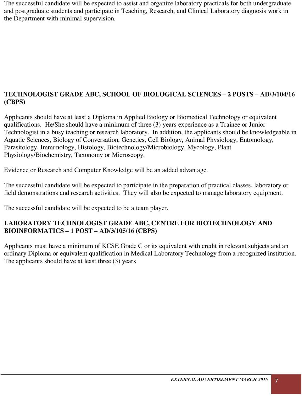 TECHNOLOGIST GRADE ABC, SCHOOL OF BIOLOGICAL SCIENCES 2 POSTS AD/3/104/16 (CBPS) Applicants should have at least a Diploma in Applied Biology or Biomedical Technology or equivalent qualifications.